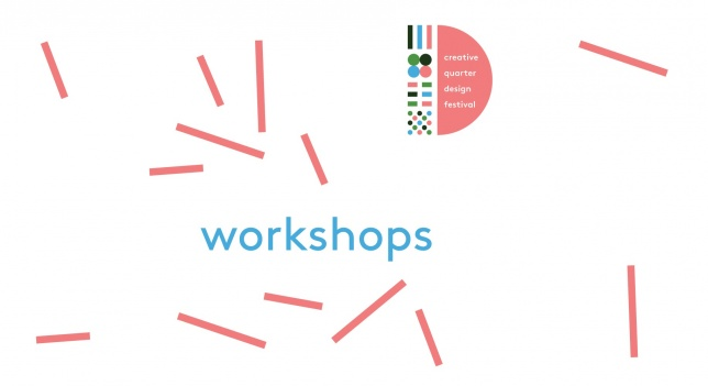 Workshops // Creative Quarter Design Festival