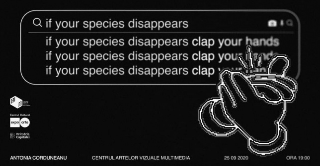 Antonia Corduneanu: If your species disappears, clap your hands