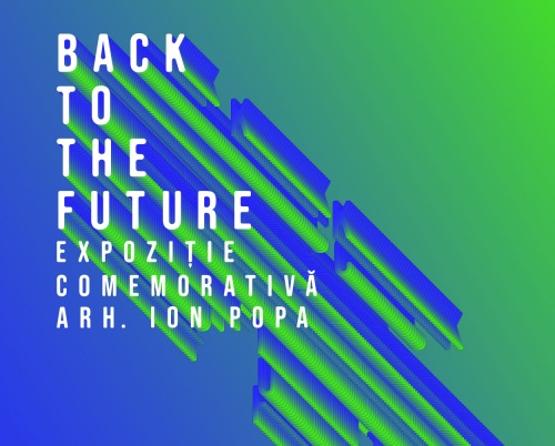Back to the Future – Expoziție comemorativă arhitect Ion Popa