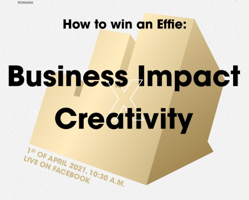 How to Win an Effie: Business Impact X Creativity 1 aprilie 2021 // live pe Facebook